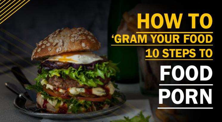 How to 'Gram your Food : 10 Steps to Food Porn